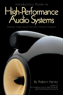 Introductory Guide to High-Performance Audio Systems By Harley, Robert